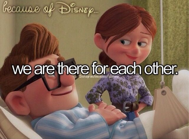 """Because of Disney """"We are there for each other."""" FROM: http://media-cache-ec0.pinimg.com/originals/08/f8/1a/08f81a272373d3d102ca2c0a01fb7bc5.jpg"""