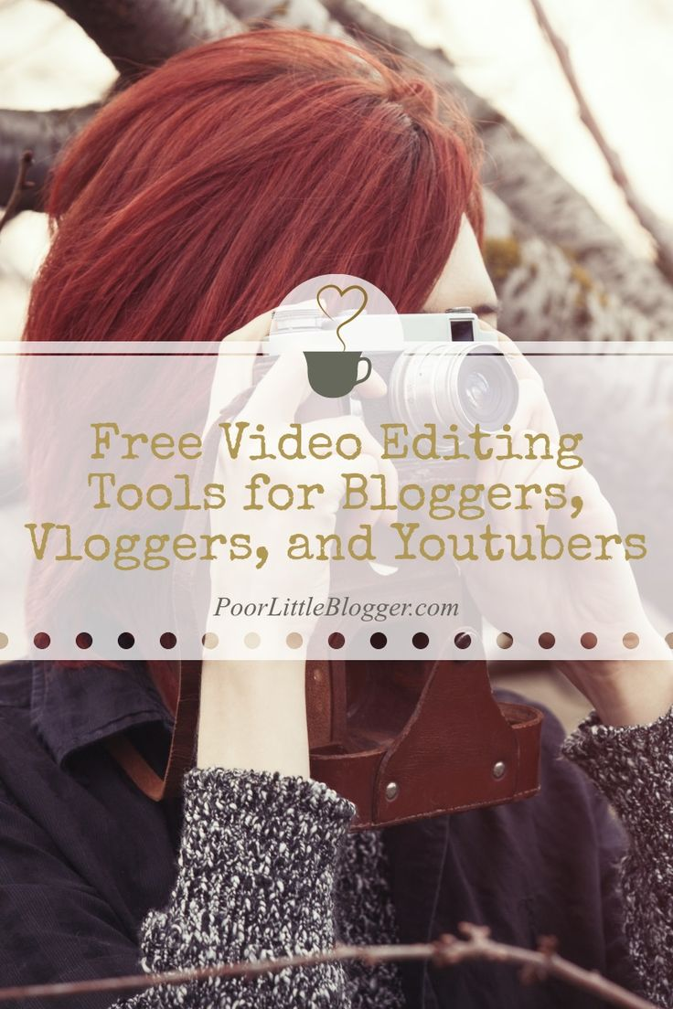 Free Video Editing Tools for Bloggers, Vloggers, + Youtubers From the Goto Site for the Modern Blogger, www.PoorLittleBlogger.com