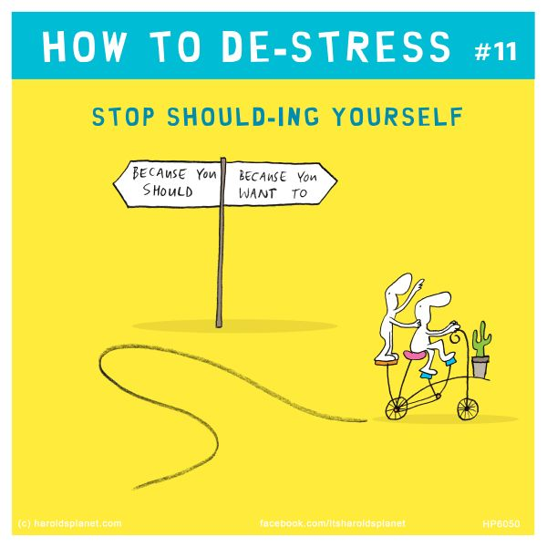 HOW TO DE-STRESS #11: Stop Should-ing Yourself