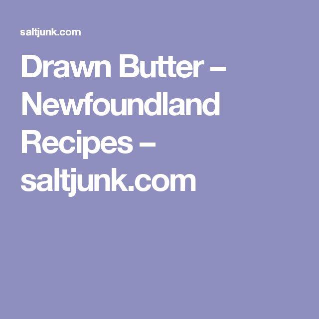 Drawn Butter – Newfoundland Recipes – saltjunk.com