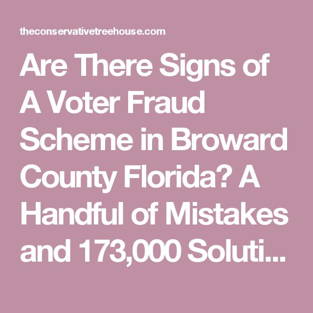 Are There Signs of A Voter Fraud Scheme in Broward County Florida? A Handful of Mistakes and 173,000 Solutions…  Posted on October 26, 2016by sundance