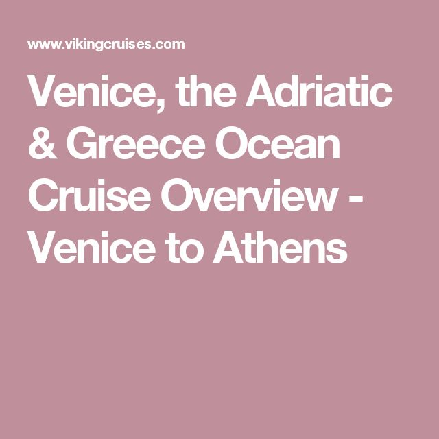 Venice, the Adriatic & Greece Ocean Cruise Overview - Venice to Athens