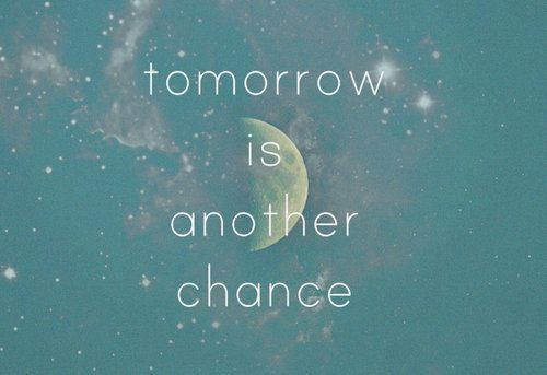 tomorrow is another chance <3<3 Visit http://www.quotesarelife.com/ for more quotes about #teens and #growingup