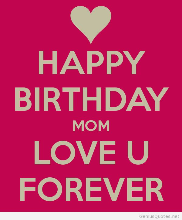 Happy Birthday mom and love you forever quote