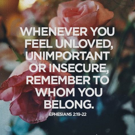 """wow. """"whenever you feel unloved, unimportant or insecure, remember to whom you belong."""" Ephesians 2:16-22"""