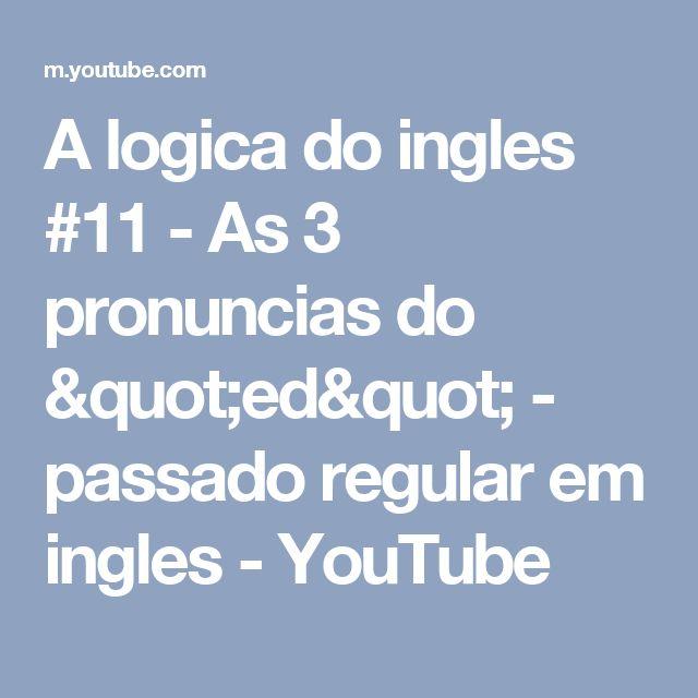"""A logica do ingles #11 - As 3 pronuncias do """"ed"""" - passado regular em ingles - YouTube"""