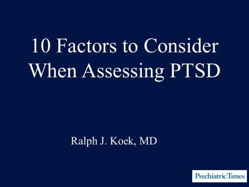 10 Factors to Consider When Assessing PTSD   Psychiatric Times