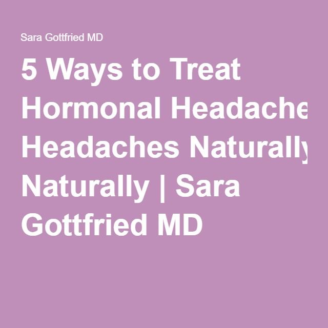 5 Ways to Treat Hormonal Headaches Naturally | Sara Gottfried MD