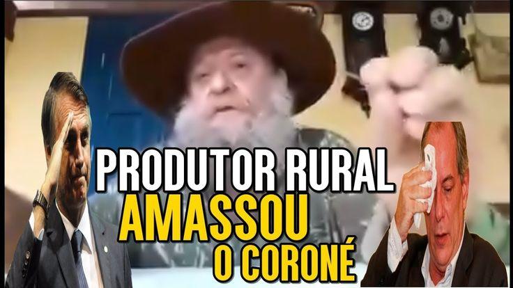 "PRODUTOR RURAL DETONA O ""CORONÉ"" CIRO GOMES E DEFENDE JAIR BOLSONARO"