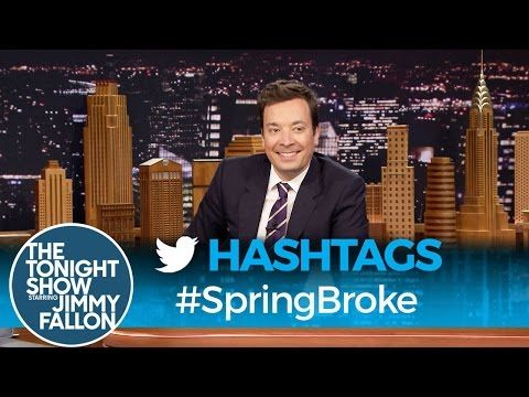 The Tonight Show Starring Jimmy Fallon: Hashtags: #SpringBroke