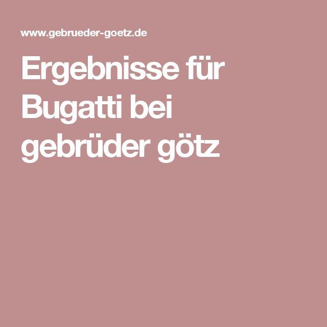Ergebnisse für Bugatti bei gebrüder götz
