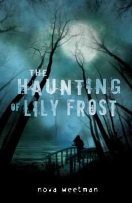 The Haunting of Lily Frost by Nova Weetman