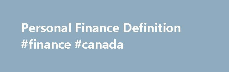Personal Finance Definition #finance #canada http://finance.remmont.com/personal-finance-definition-finance-canada/  #personal finance # Personal Finance What is 'Personal Finance' Personal finance defines all financial decisions and activities of an individual or household, including budgeting. insurance, mortgage planning, savings and retirement planning. BREAKING DOWN 'Personal Finance' All individual financial activities fall under the purview of personal finance; personal financial…