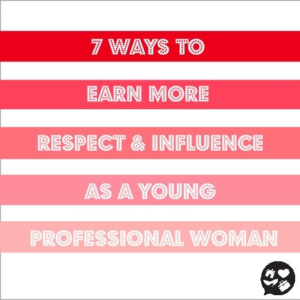7 Ways to Earn More Respect and Influence as a Young Professional Woman - Ms. Career Girl