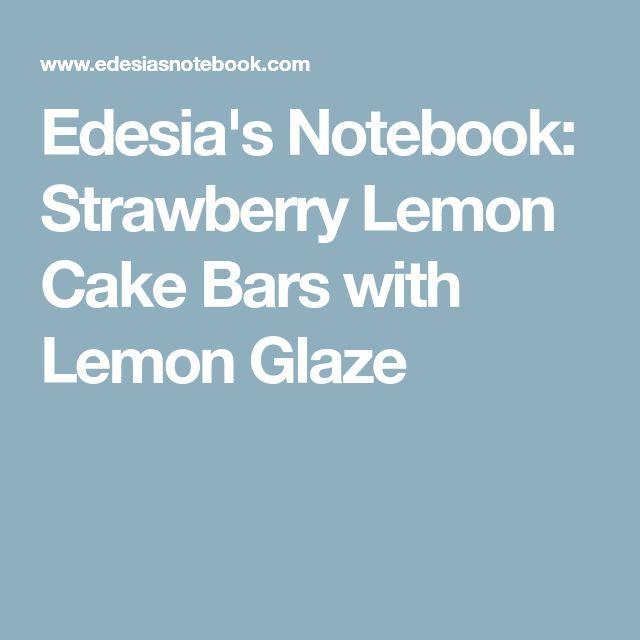 Edesia's Notebook: Strawberry Lemon Cake Bars with Lemon Glaze