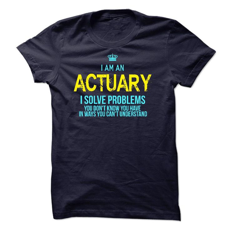 I am an ActuaryIf you are an Actuary. This shirt is a MUST HAVEI am an Actuary