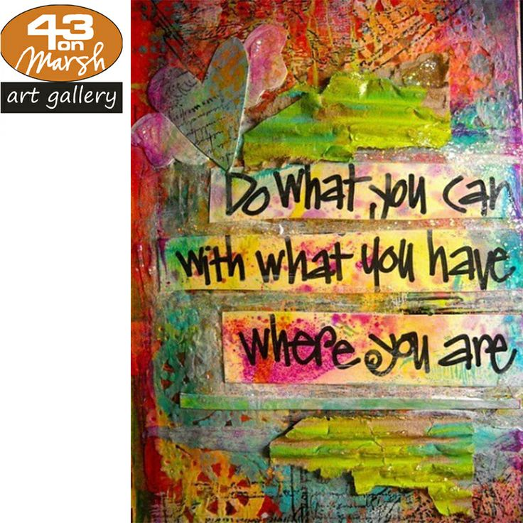 Do what you can with what you have. #quote #art #have