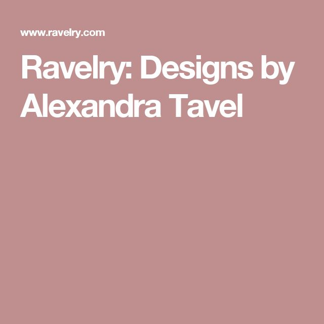 Ravelry: Designs by Alexandra Tavel