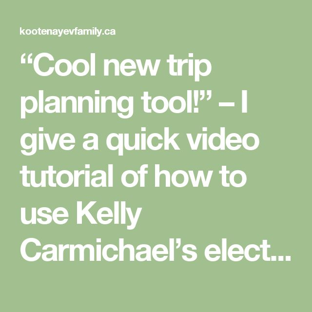 """Cool new trip planning tool!"" – I give a quick video tutorial of how to use Kelly Carmichael's electric vehicle trip planning tool."