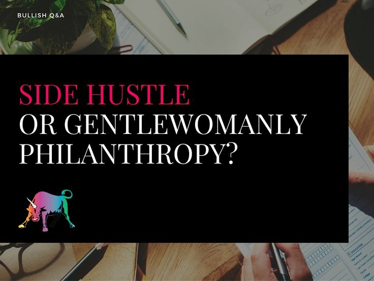 I'm a late twenties bullish lady in the international nonprofit field who really loves a 9-5 job and doesn't see that changing. I've been wanting to begin some sort of side hustle…