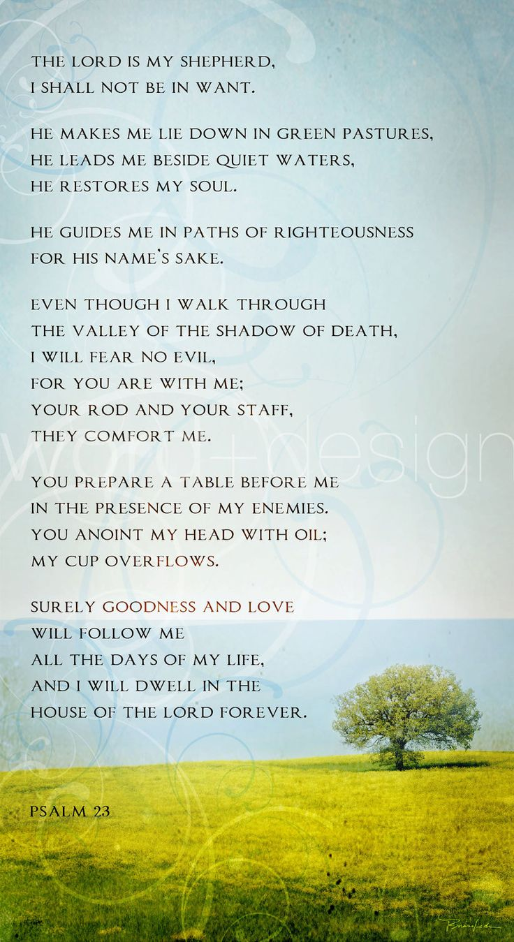 The Lord is my Shepherd. Beautiful!-I read this at her funeral