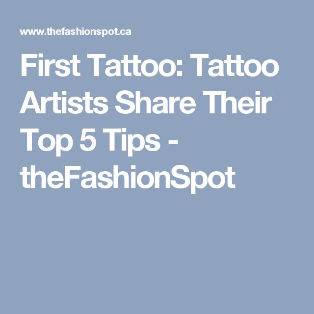 First Tattoo: Tattoo Artists Share Their Top 5 Tips - theFashionSpot