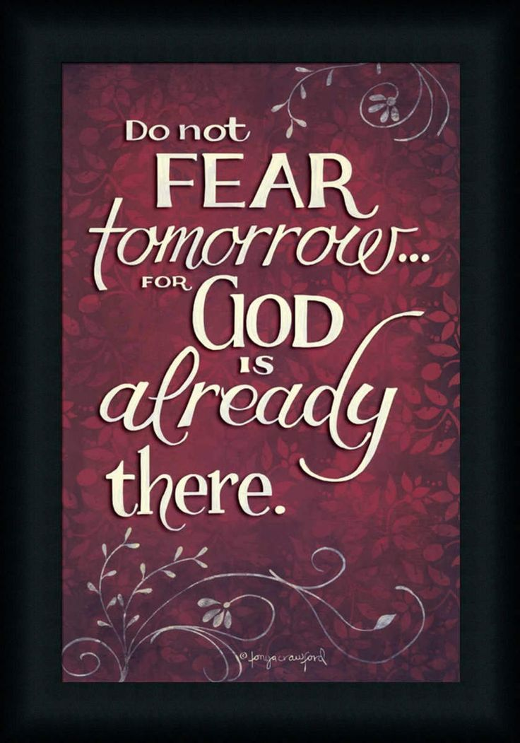 Do not fear tomorrow for god is already there by tonya
