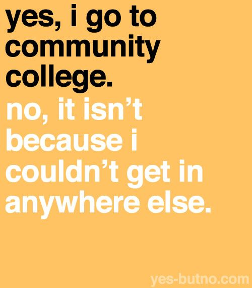 Just because I'm choosing to go to community college first doesn't mean I'm stupid, okay?
