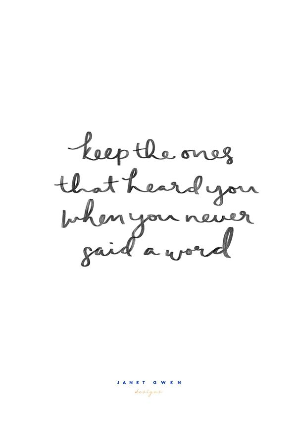 keep the ones that heard you when you never said a word.  Rose and Marble Bedroom   Quotes   Quotes To Live By   Quotes to Handletter   Hand Lettering   Hand Lettering Quotes   Handlettering Quotes   Quotes Deep   Quotes Inspirational   Quotes about Strength   Phone Wallpaper Quotes   Phone Wallpaper  
