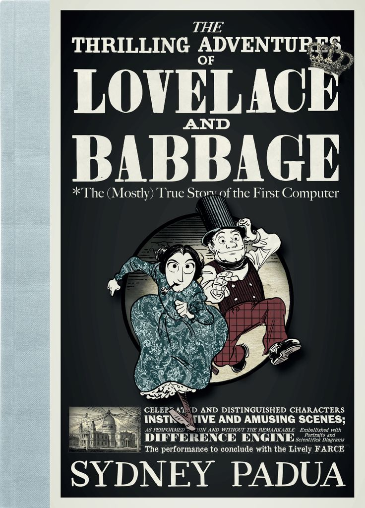 """The thrilling adventures of Lovelace and Babbage"", by Sydney Padua - An audaciously imagined alternate history of the invention of the computer."