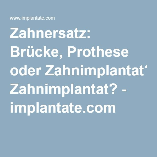 Zahnersatz: Brücke, Prothese oder Zahnimplantat? - implantate.com