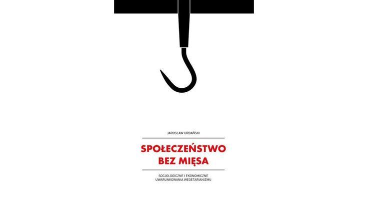 """Jarosław Urbański, """"Społeczeństwo bez mięsa"""", A+."""