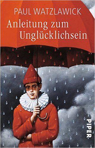 Anleitung zum Unglücklichsein: Amazon.de: Paul Watzlawick: Bücher