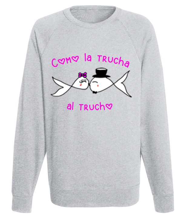 Sudadera 'Como la trucha al trucho' Disponible en Gris o Negro Tallas S a XXL. www.demascolores.com