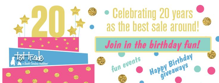 It's Tot Trade's 20th Birthday! Born in 1997 and growing strong! This seasons sale event is March 10-18th! Registration opens Jan. 23rd! Get ready to come to a birthday party! www.tottrade.net