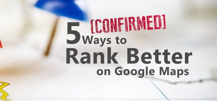 5 Confirmed Ways to Rank Better on Google Maps