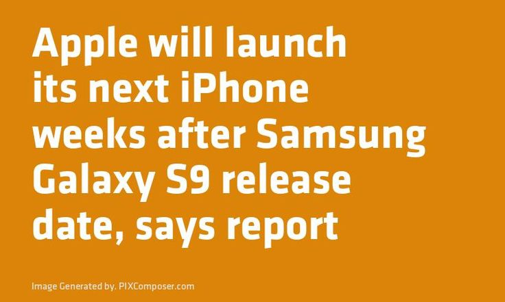 #Apple will launch its next #iPhone weeks after #Samsung #Galaxy S9 release date says report