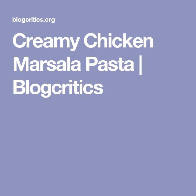 Creamy Chicken Marsala Pasta | Blogcritics