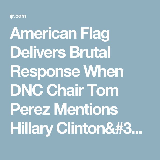 American Flag Delivers Brutal Response When DNC Chair Tom Perez Mentions Hillary Clinton's Name