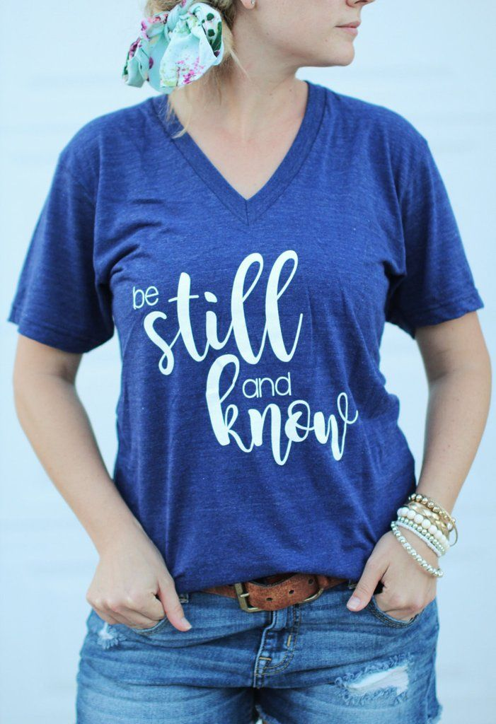 Be Still and Know women's Shirt - Jesus Shirt - Christian Shirt - Faith - Mom Shirt - Scripture Tee - Women's VNeck