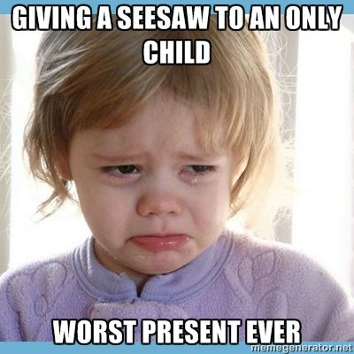 Giving a seesaw to an only child Worst Present EVER