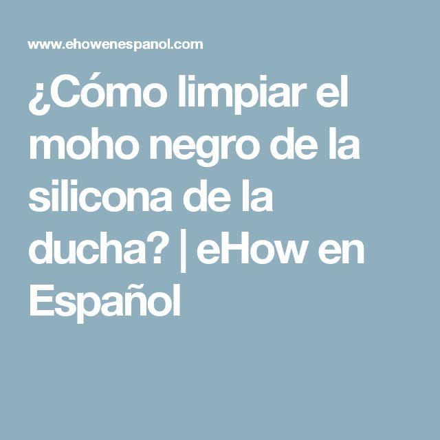 ¿Cómo limpiar el moho negro de la silicona de la ducha? | eHow en Español