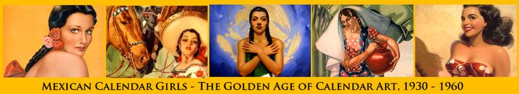 Mexican Calendar Girls ~ The Golden Age of Calendar Art, 1930 - 1960