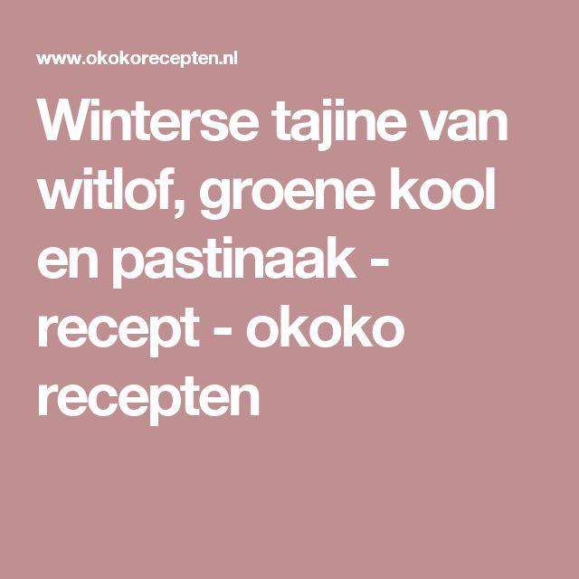Winterse tajine van witlof, groene kool en pastinaak - recept - okoko recepten