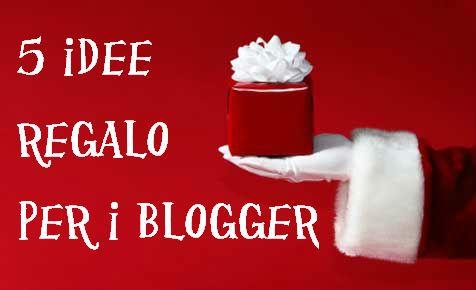 5 idee regalo per i blogger