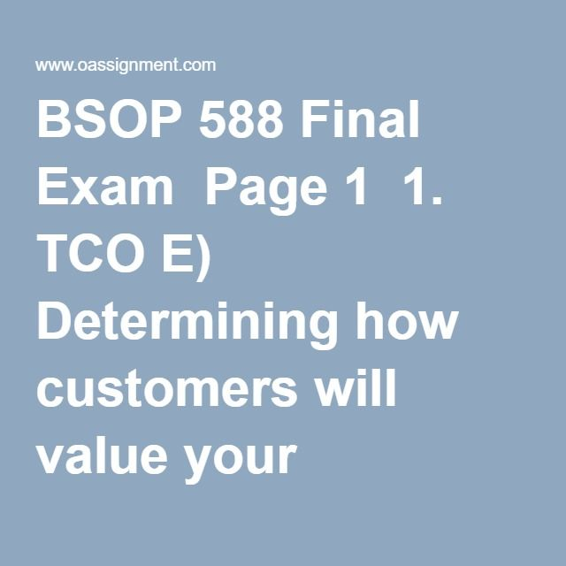 BSOP 588 Final Exam  Page 1  1. TCO E) Determining how customers will value your products can be assessed by all of the following EXCEPT:  2. TCO D) All of the following are stages in developing an improvement plan EXCEPT:  3. (TCO C) Terms such as kanban, single-minute exchange of dies, and visual controls are most closely associated with:  4. (TCO C) Which one of the following would not be a primary step in the poka-yoke process?  5. (TCO B) _____ measures are generally tracked by senior…