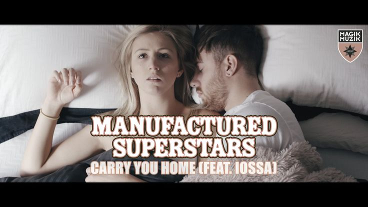 Manufactured Superstars featuring Iossa - Carry You Home (Official Music...