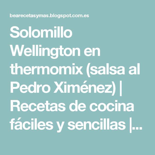 Solomillo Wellington en thermomix (salsa al Pedro Ximénez) | Recetas de cocina fáciles y sencillas | Bea, recetas y más