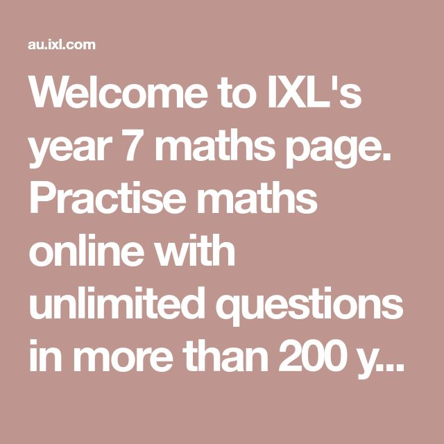 Welcome to IXL's year 7 maths page. Practise maths online with unlimited questions in more than 200 year 7 maths skills.