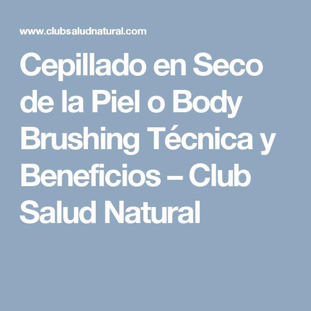 Cepillado en Seco de la Piel o Body Brushing Técnica y Beneficios – Club Salud Natural